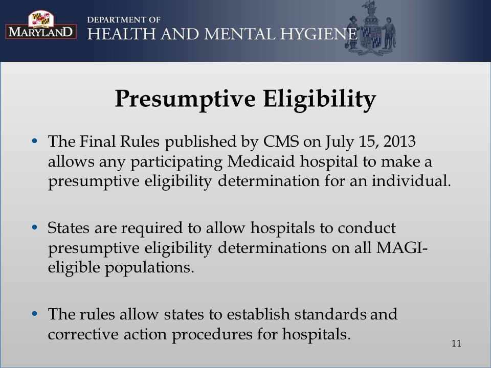 The Final Rules published by CMS on July 15, 2013 allows any participating Medicaid hospital to make a presumptive eligibility determination for an individual.