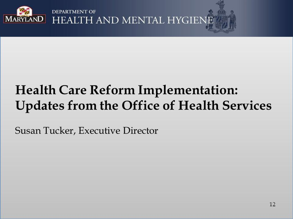 Health Care Reform Implementation: Updates from the Office of Health Services Susan Tucker, Executive Director 12