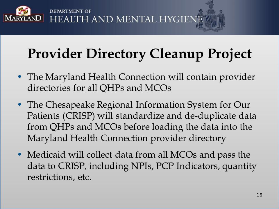 The Maryland Health Connection will contain provider directories for all QHPs and MCOs The Chesapeake Regional Information System for Our Patients (CR
