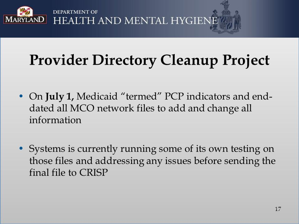 """On July 1, Medicaid """"termed"""" PCP indicators and end- dated all MCO network files to add and change all information Systems is currently running some o"""