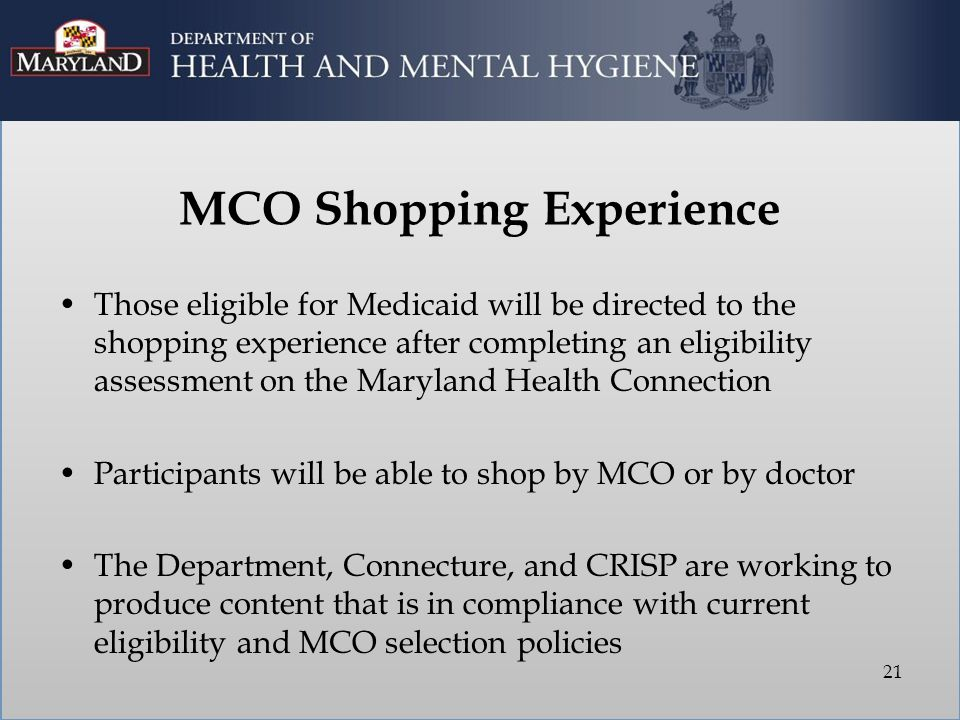 MCO Shopping Experience Those eligible for Medicaid will be directed to the shopping experience after completing an eligibility assessment on the Mary