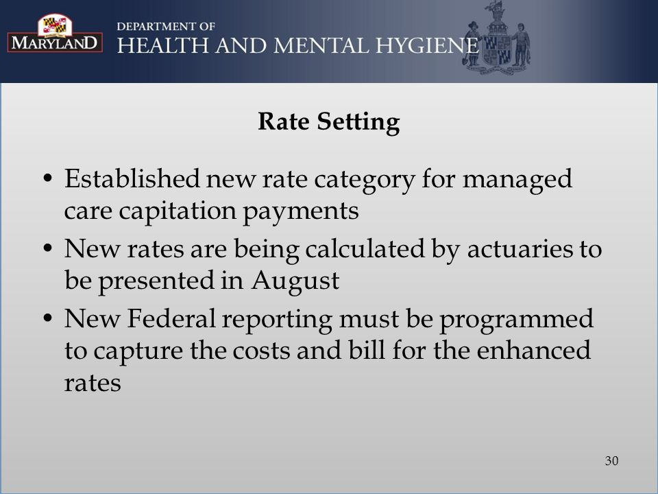 Rate Setting Established new rate category for managed care capitation payments New rates are being calculated by actuaries to be presented in August