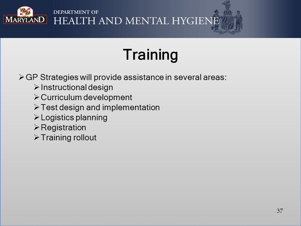 Training  GP Strategies will provide assistance in several areas:  Instructional design  Curriculum development  Test design and implementation 