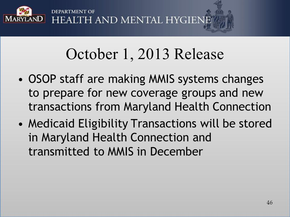 October 1, 2013 Release OSOP staff are making MMIS systems changes to prepare for new coverage groups and new transactions from Maryland Health Connec