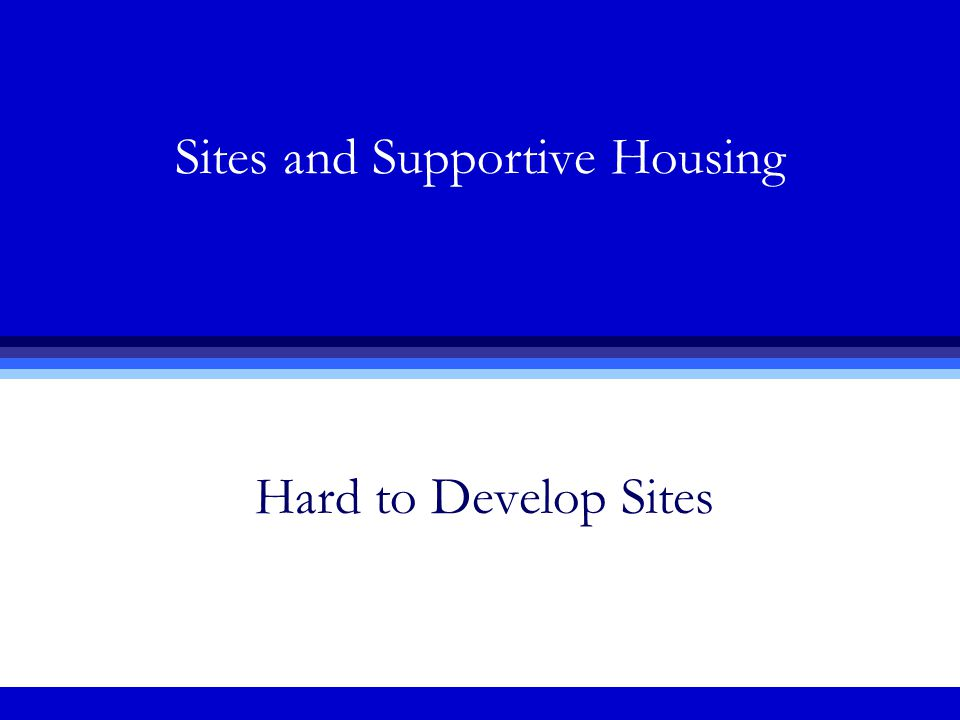 Sites and Supportive Housing Hard to Develop Sites