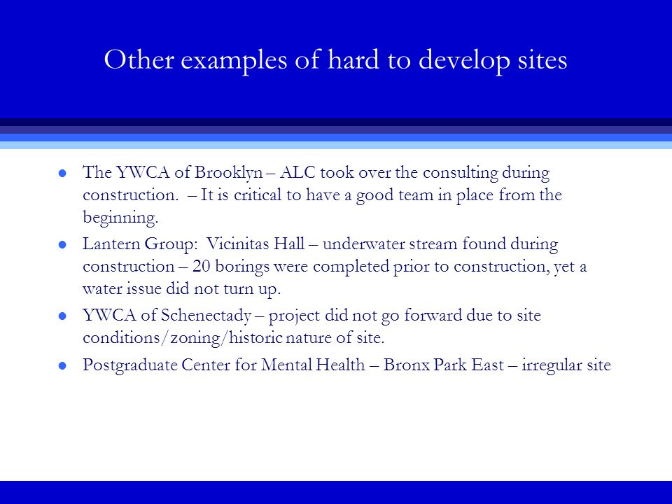 Other examples of hard to develop sites l The YWCA of Brooklyn – ALC took over the consulting during construction.