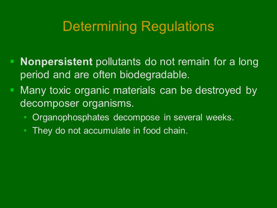 Determining Regulations  Nonpersistent pollutants do not remain for a long period and are often biodegradable.  Many toxic organic materials can be