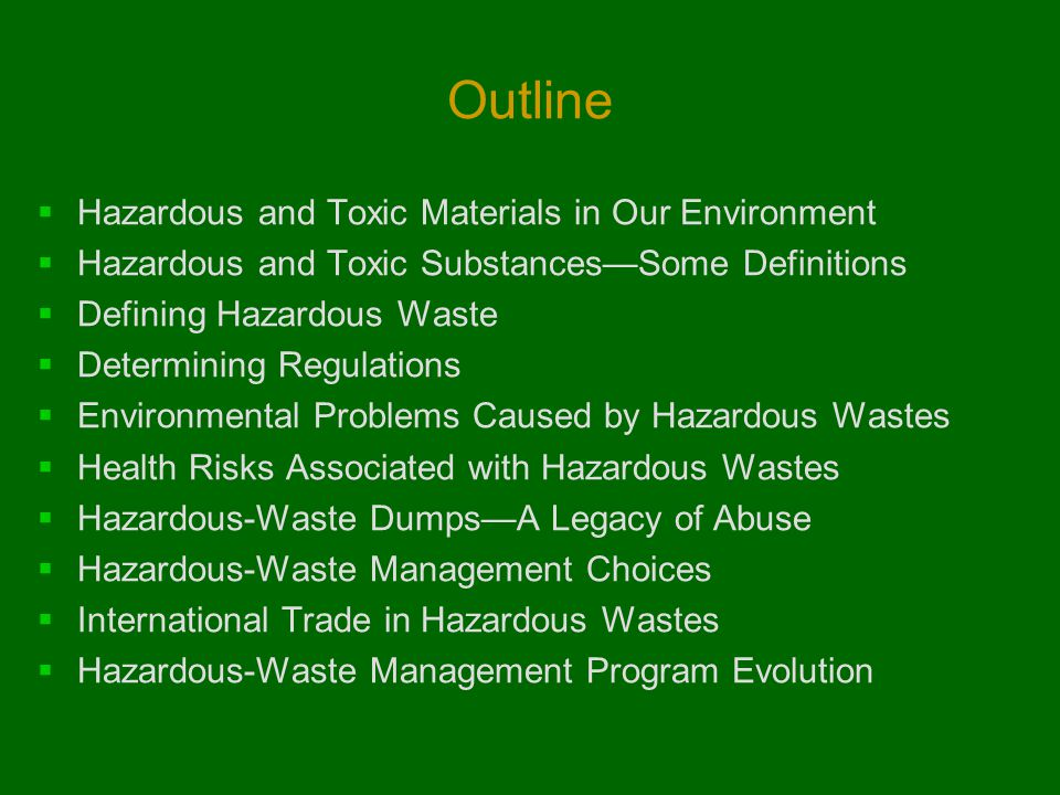 Outline  Hazardous and Toxic Materials in Our Environment  Hazardous and Toxic Substances—Some Definitions  Defining Hazardous Waste  Determining