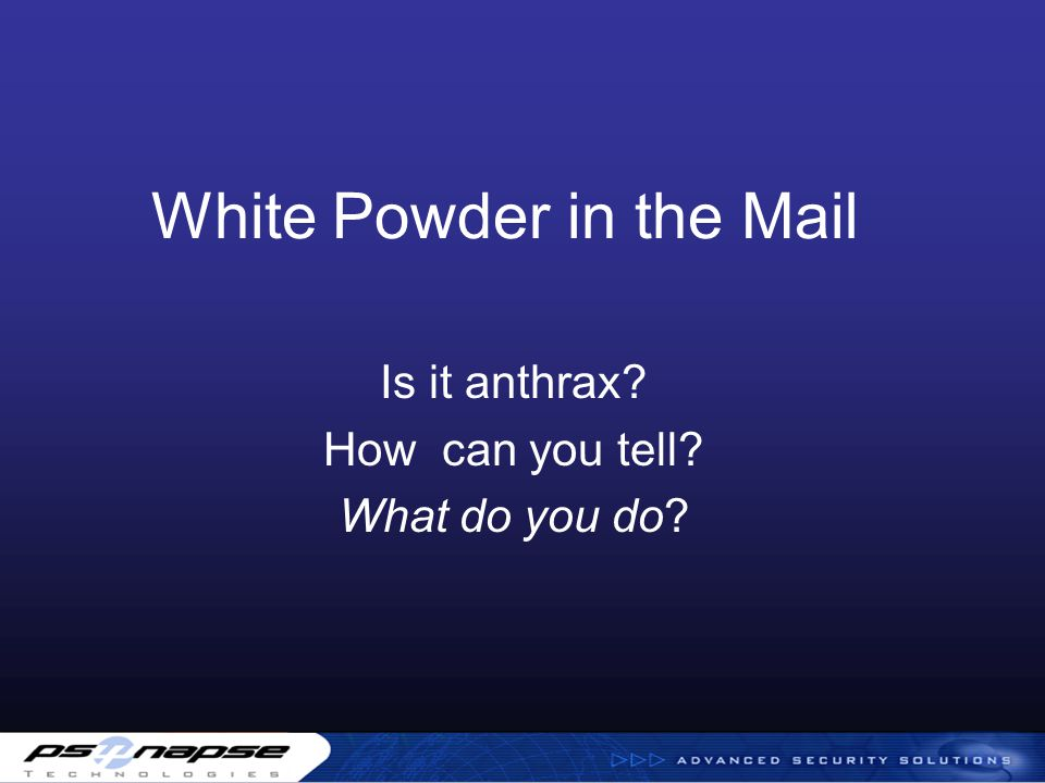 White Powder in the Mail Is it anthrax? How can you tell? What do you do?
