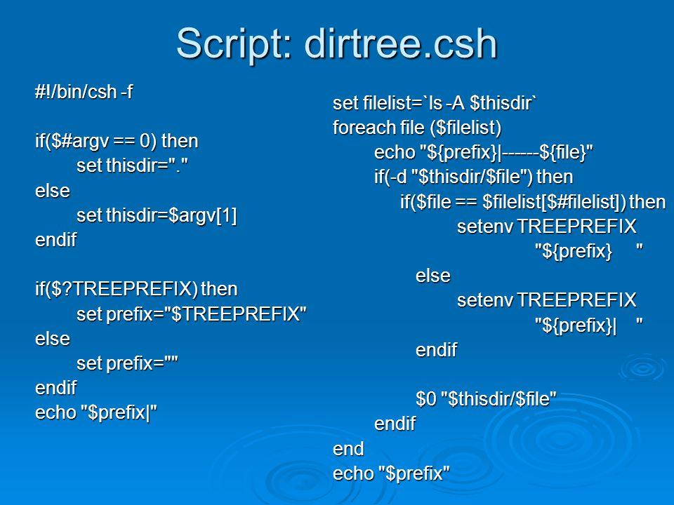 Script: dirtree.csh #!/bin/csh -f if($#argv == 0) then set thisdir=