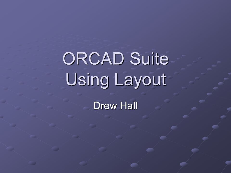 ORCAD Suite Using Layout Drew Hall