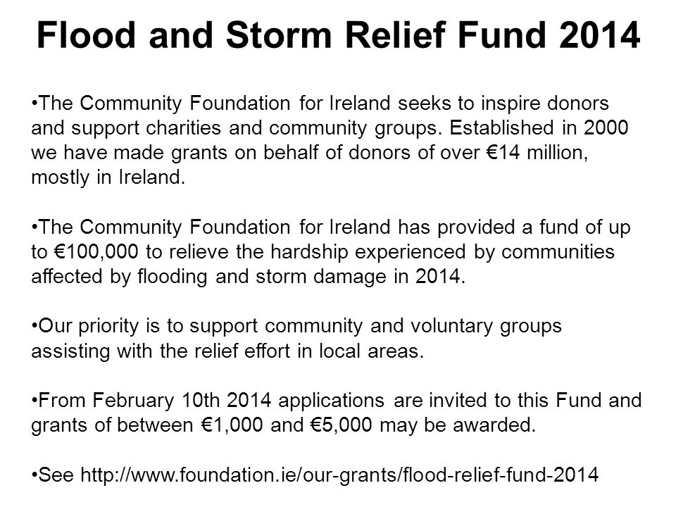 Flood and Storm Relief Fund 2014 The Community Foundation for Ireland seeks to inspire donors and support charities and community groups.