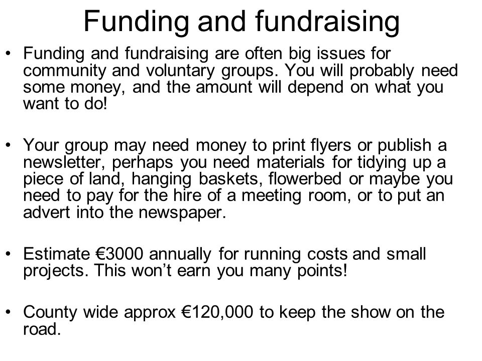 Funding and fundraising Funding and fundraising are often big issues for community and voluntary groups.