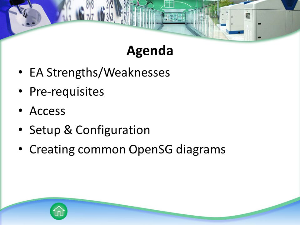Agenda EA Strengths/Weaknesses Pre-requisites Access Setup & Configuration Creating common OpenSG diagrams