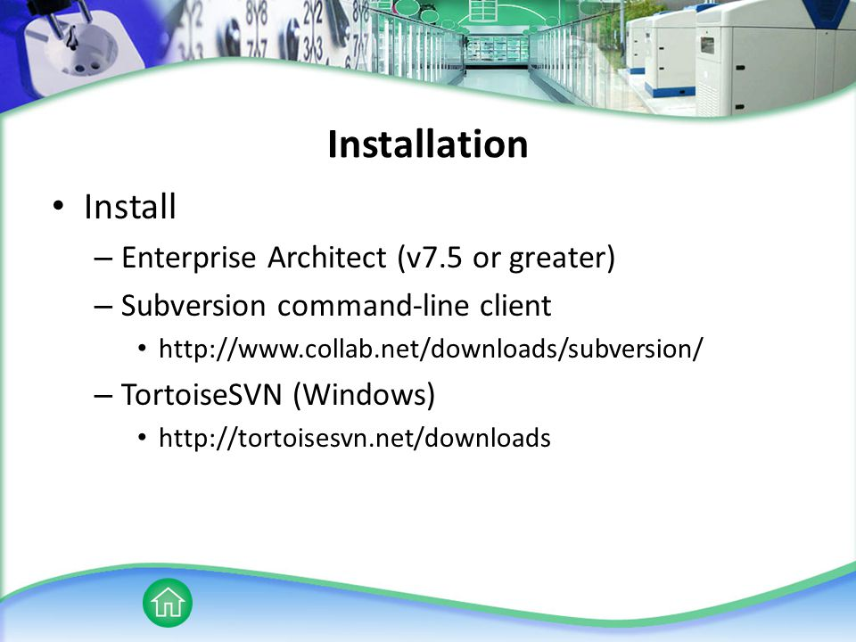 Installation Install – Enterprise Architect (v7.5 or greater) – Subversion command-line client http://www.collab.net/downloads/subversion/ – TortoiseSVN (Windows) http://tortoisesvn.net/downloads