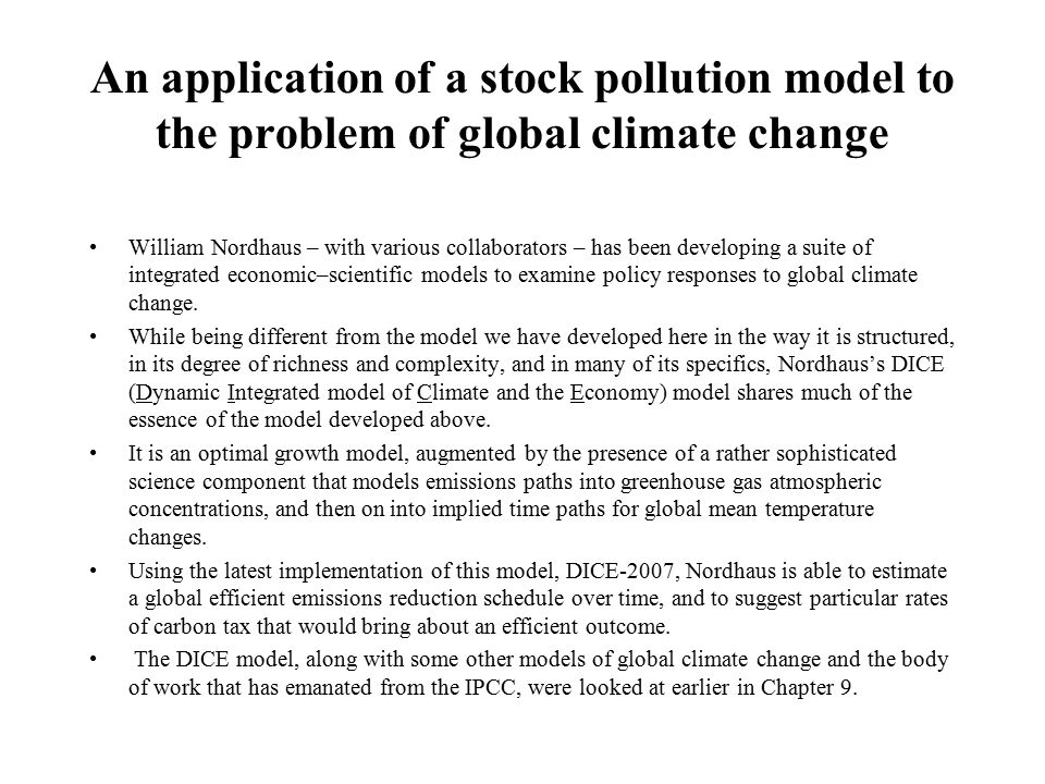 An application of a stock pollution model to the problem of global climate change William Nordhaus – with various collaborators – has been developing a suite of integrated economic–scientific models to examine policy responses to global climate change.