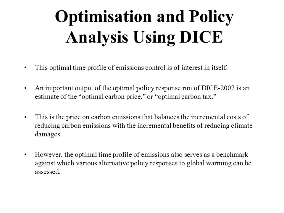 Optimisation and Policy Analysis Using DICE This optimal time profile of emissions control is of interest in itself.