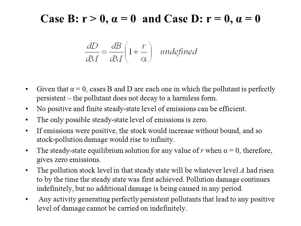 Case B: r > 0, α = 0 and Case D: r = 0, α = 0 Given that α = 0, cases B and D are each one in which the pollutant is perfectly persistent – the pollutant does not decay to a harmless form.