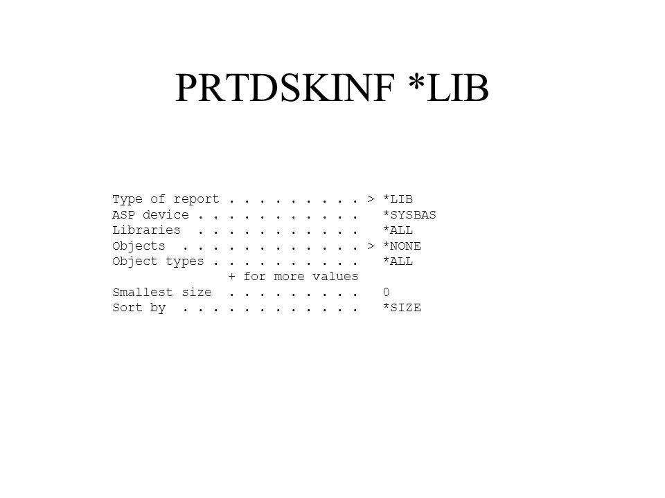 PRTDSKINF *LIB Type of report.........> *LIB ASP device...........