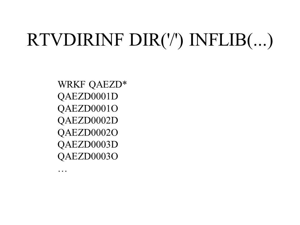 RTVDIRINF DIR('/') INFLIB(...) WRKF QAEZD* QAEZD0001D QAEZD0001O QAEZD0002D QAEZD0002O QAEZD0003D QAEZD0003O …