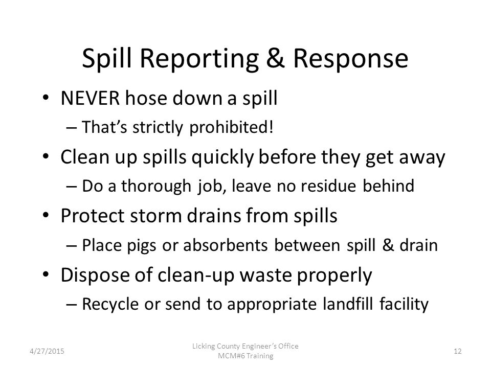 4/27/2015 Licking County Engineer's Office MCM#6 Training Spill Reporting & Response NEVER hose down a spill – That's strictly prohibited.