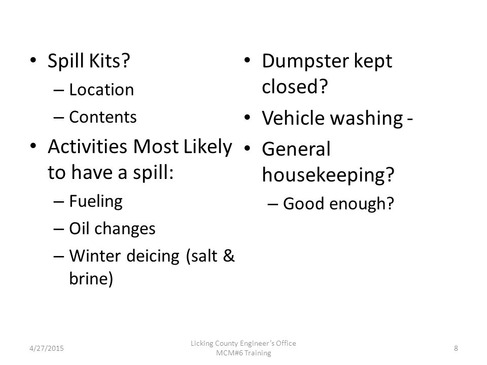 Licking County Engineer's Office MCM#6 Training 4.0Potential Pollutant Sources Chemicals/Materials – Brine Solution – Fuel – Oils – Paint – Road Salt Exposed Materials – stored new/used Waste Materials – used oils, trash 19 4/27/2015