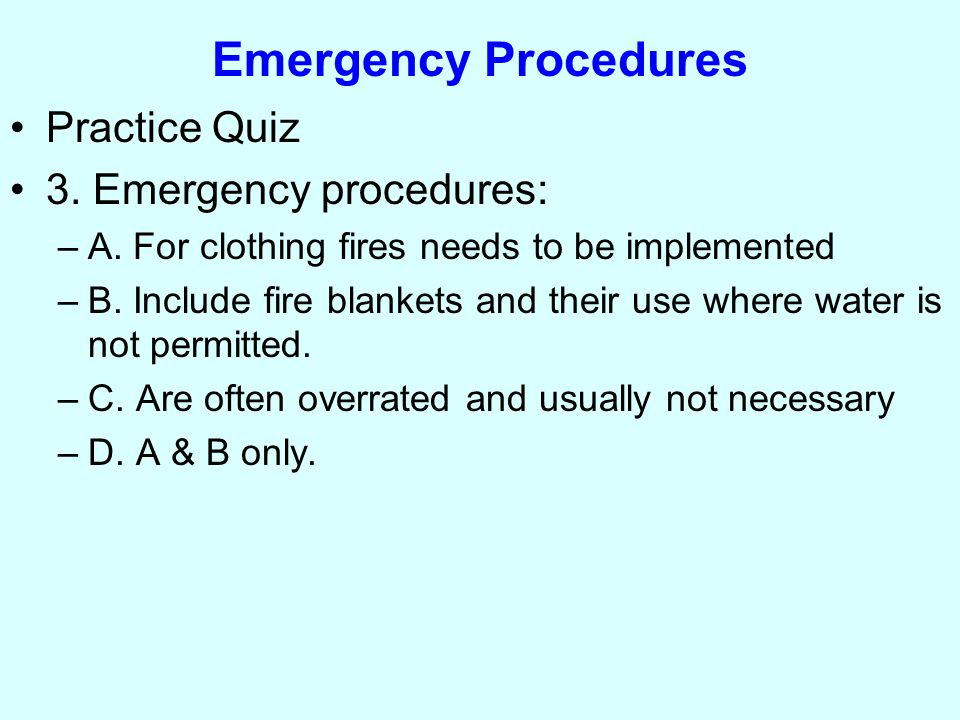 Emergency Procedures Practice Quiz 3. Emergency procedures: –A.