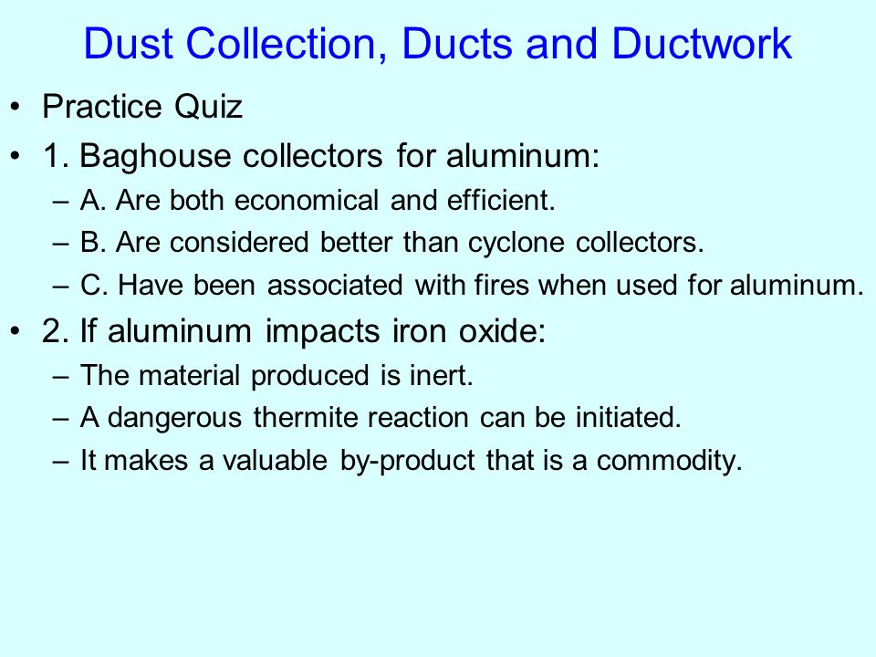 Practice Quiz 1. Baghouse collectors for aluminum: –A.