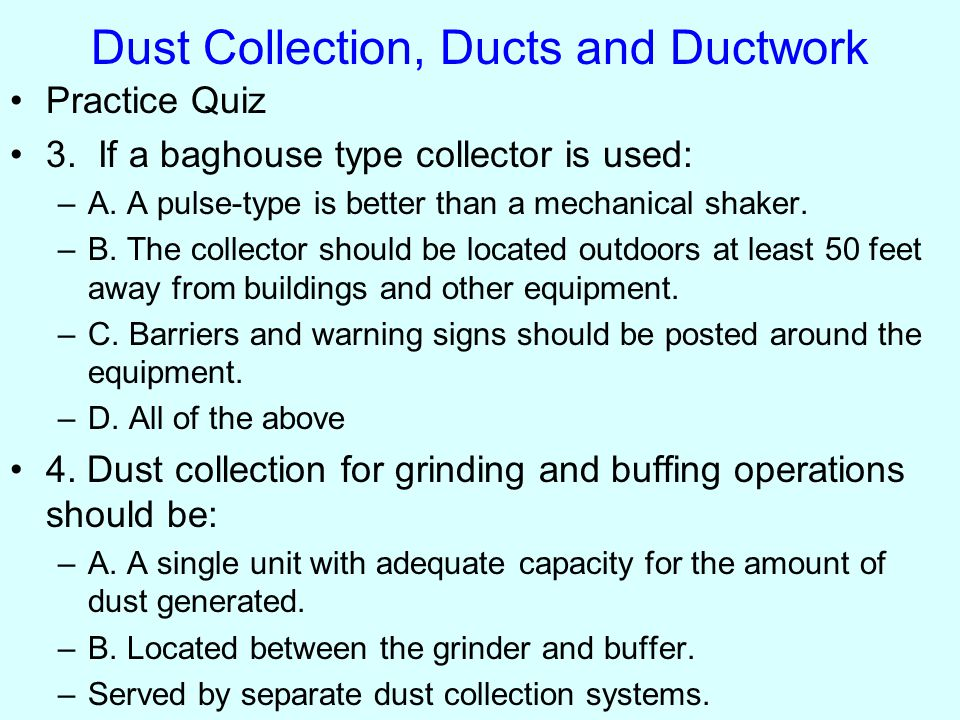 Practice Quiz 3. If a baghouse type collector is used: –A.