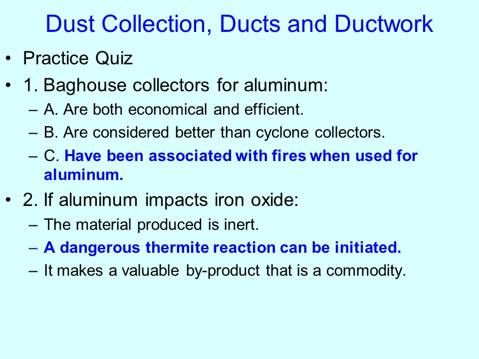 Practice Quiz 3.If a baghouse type collector is used: –A.