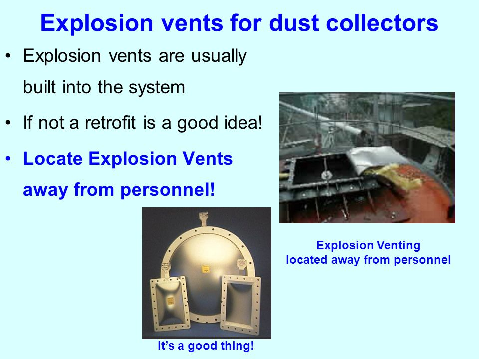Explosion vents are usually built into the system If not a retrofit is a good idea.