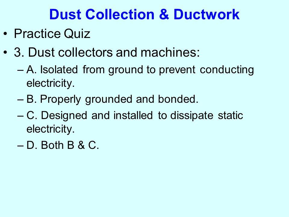 Dust Collection & Ductwork Practice Quiz 1.Explosion vents: –A.