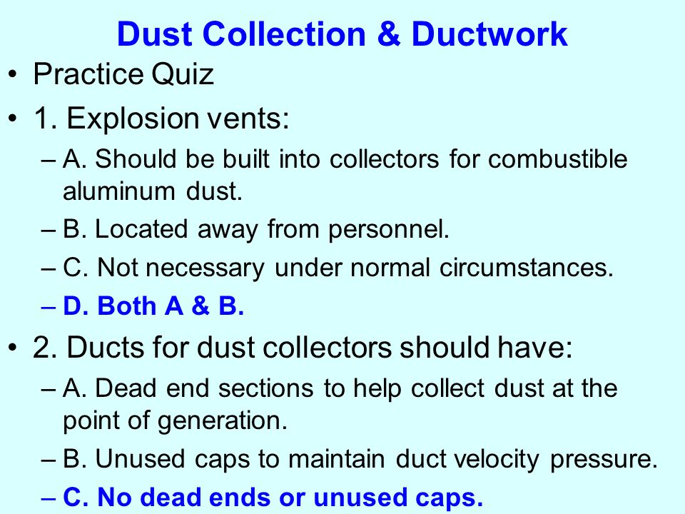 Dust Collection & Ductwork Practice Quiz 1. Explosion vents: –A.
