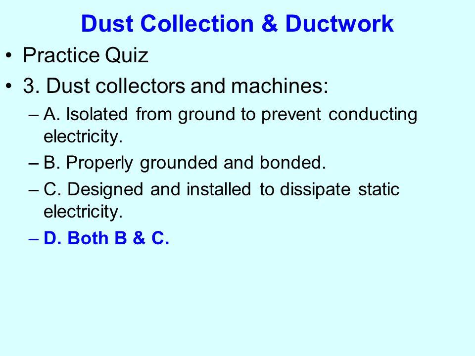 Dust Collection & Ductwork Practice Quiz 3. Dust collectors and machines: –A.