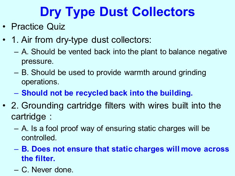 Dry Type Dust Collectors Practice Quiz 1. Air from dry-type dust collectors: –A.