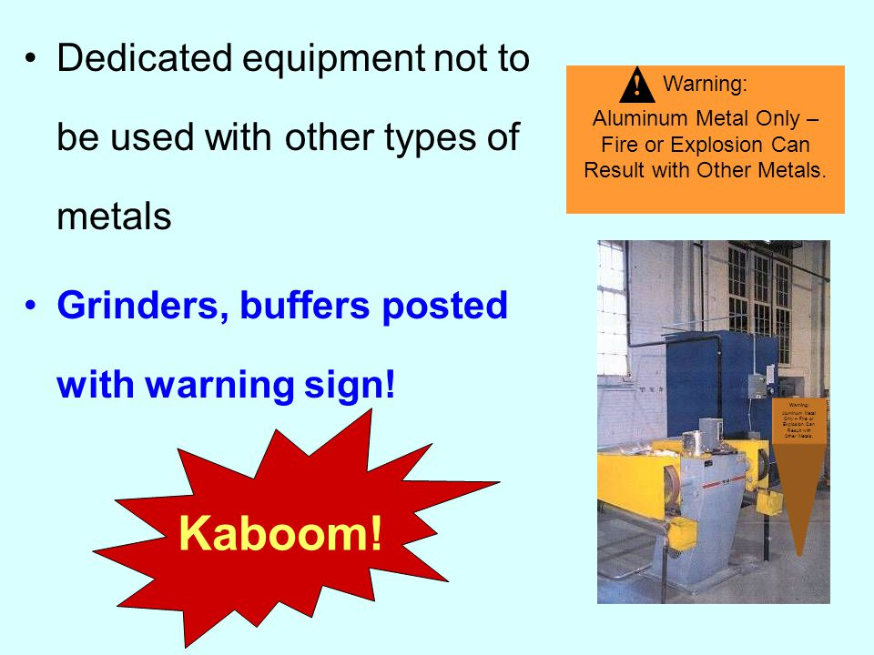 Dedicated equipment not to be used with other types of metals Grinders, buffers posted with warning sign.
