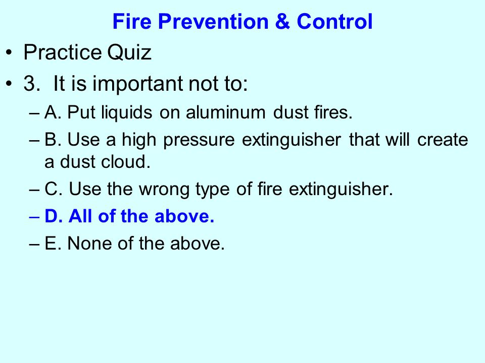 Fire Prevention & Control Practice Quiz 3. It is important not to: –A.