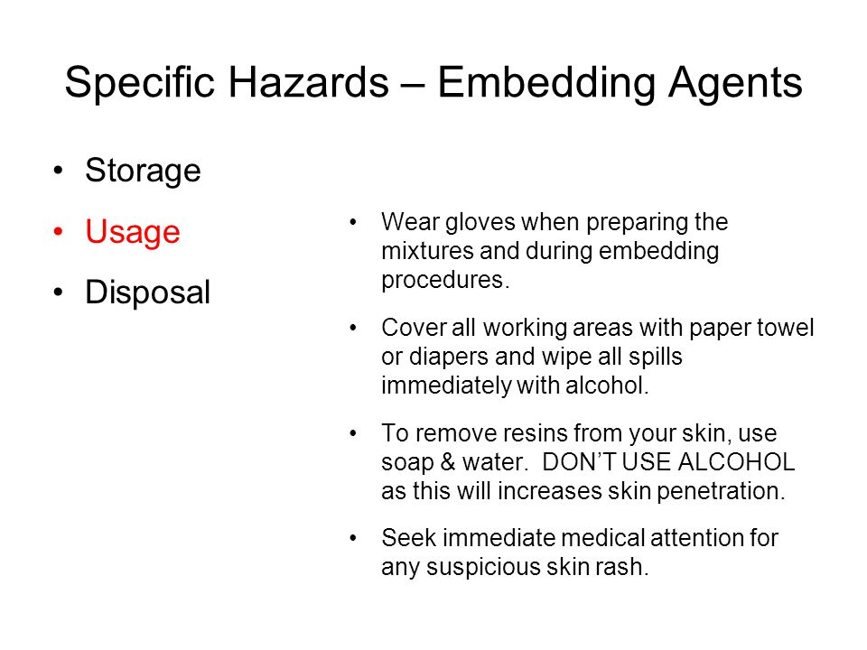 Specific Hazards – Embedding Agents Storage Usage Disposal Wear gloves when preparing the mixtures and during embedding procedures. Cover all working
