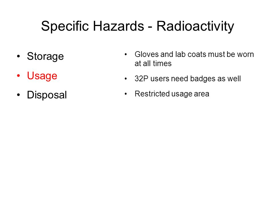 Specific Hazards - Radioactivity Gloves and lab coats must be worn at all times 32P users need badges as well Restricted usage area Storage Usage Disp
