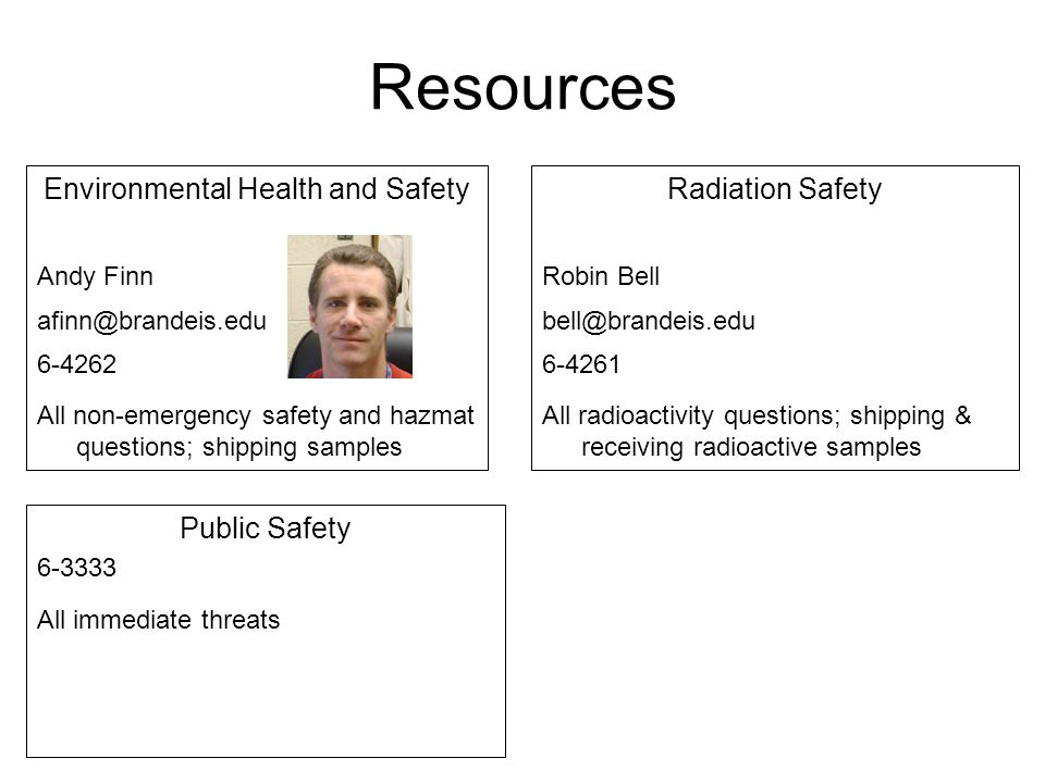 Radiation Safety Robin Bell bell@brandeis.edu 6-4261 All radioactivity questions; shipping & receiving radioactive samples Environmental Health and Sa