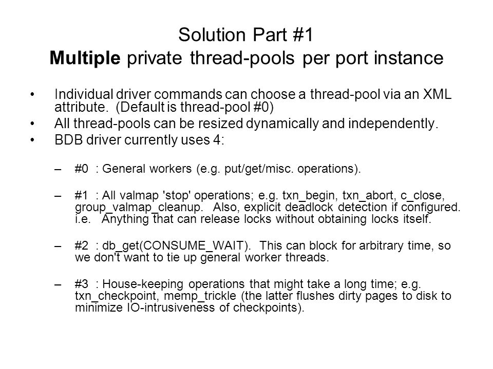 Solution Part #1 Multiple private thread-pools per port instance Individual driver commands can choose a thread-pool via an XML attribute.