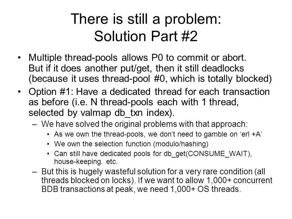 There is still a problem: Solution Part #2 Multiple thread-pools allows P0 to commit or abort.