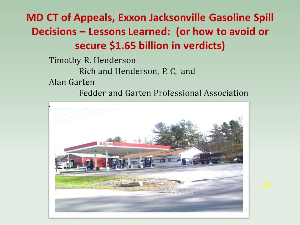 MD CT of Appeals, Exxon Jacksonville Gasoline Spill Decisions – Lessons Learned: (or how to avoid or secure $1.65 billion in verdicts) Al Timothy R.