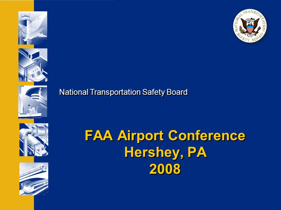 National Transportation Safety Board FAA Airport Conference Hershey, PA 2008