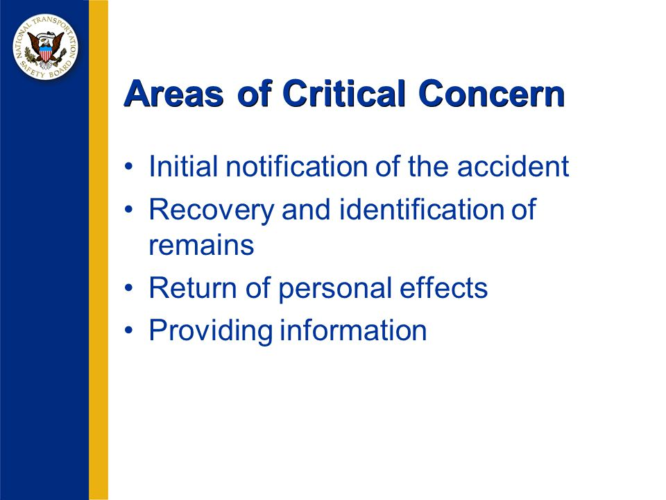Areas of Critical Concern Initial notification of the accident Recovery and identification of remains Return of personal effects Providing information