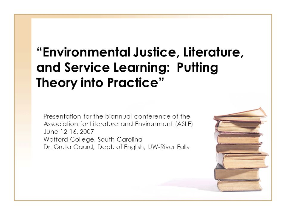 Environmental Justice, Literature, and Service Learning: Putting Theory into Practice Presentation for the biannual conference of the Association for Literature and Environment (ASLE) June 12-16, 2007 Wofford College, South Carolina Dr.