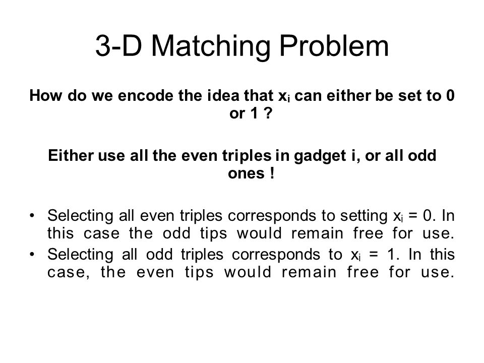 3-D Matching Problem How do we encode the idea that x i can either be set to 0 or 1 .