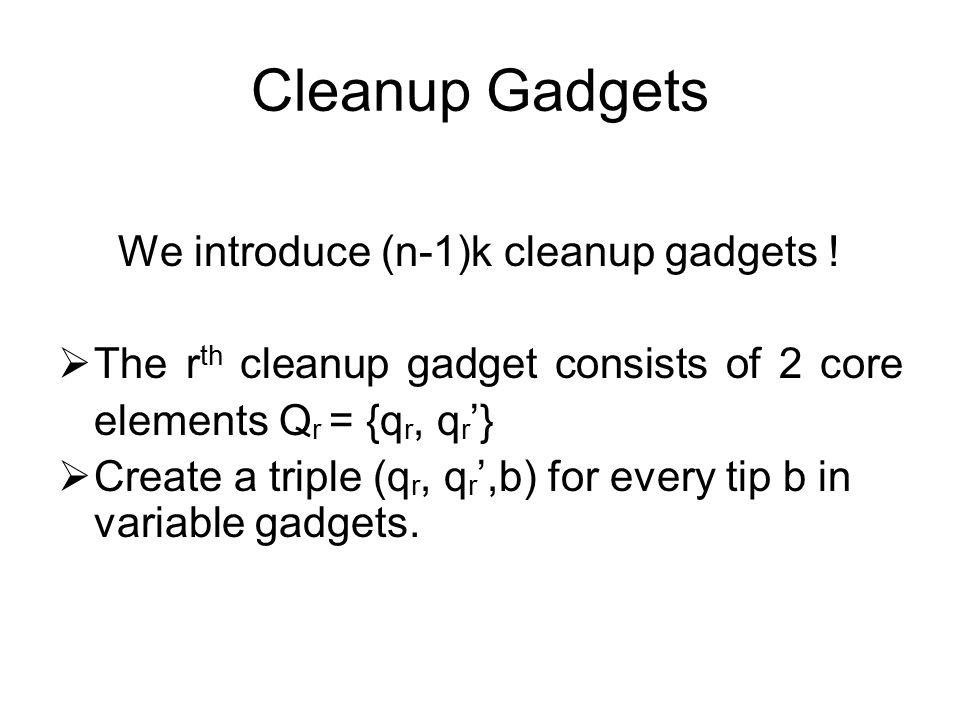 Cleanup Gadgets We introduce (n-1)k cleanup gadgets .