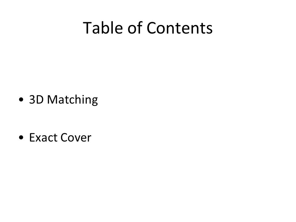 Table of Contents 3D Matching Exact Cover