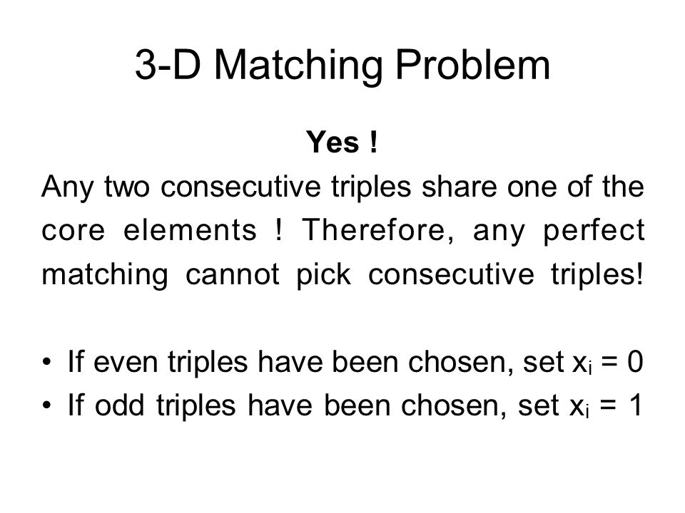 3-D Matching Problem Yes . Any two consecutive triples share one of the core elements .